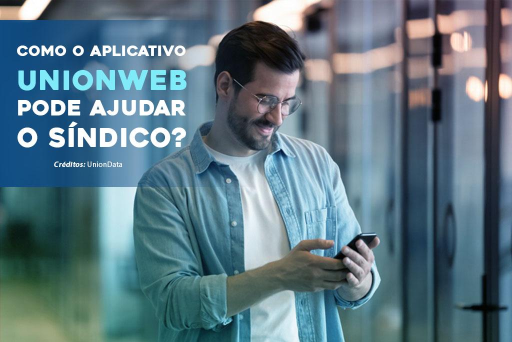 Como o aplicativo Unionweb pode ajudar o síndico?