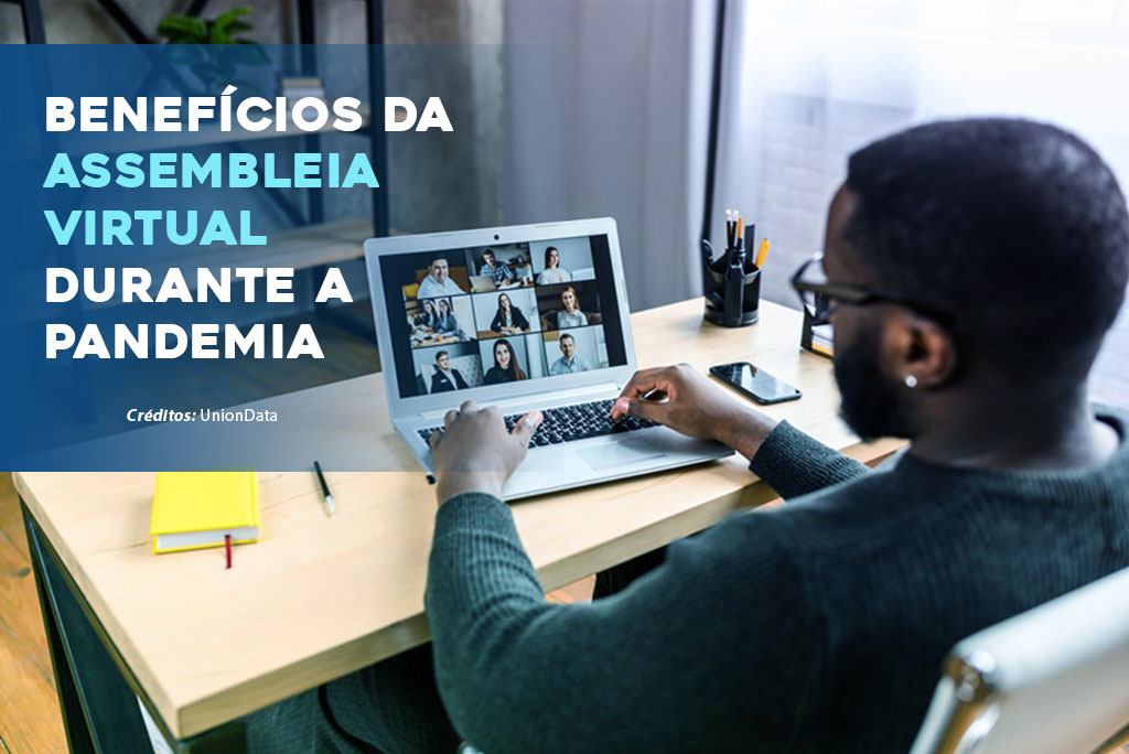Os benefícios da assembleia virtual durante a pandemia